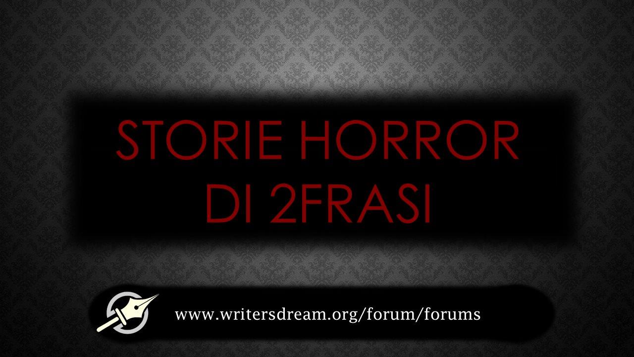 Storie Horror di 2 Frasi Topic ufficiale Agorà